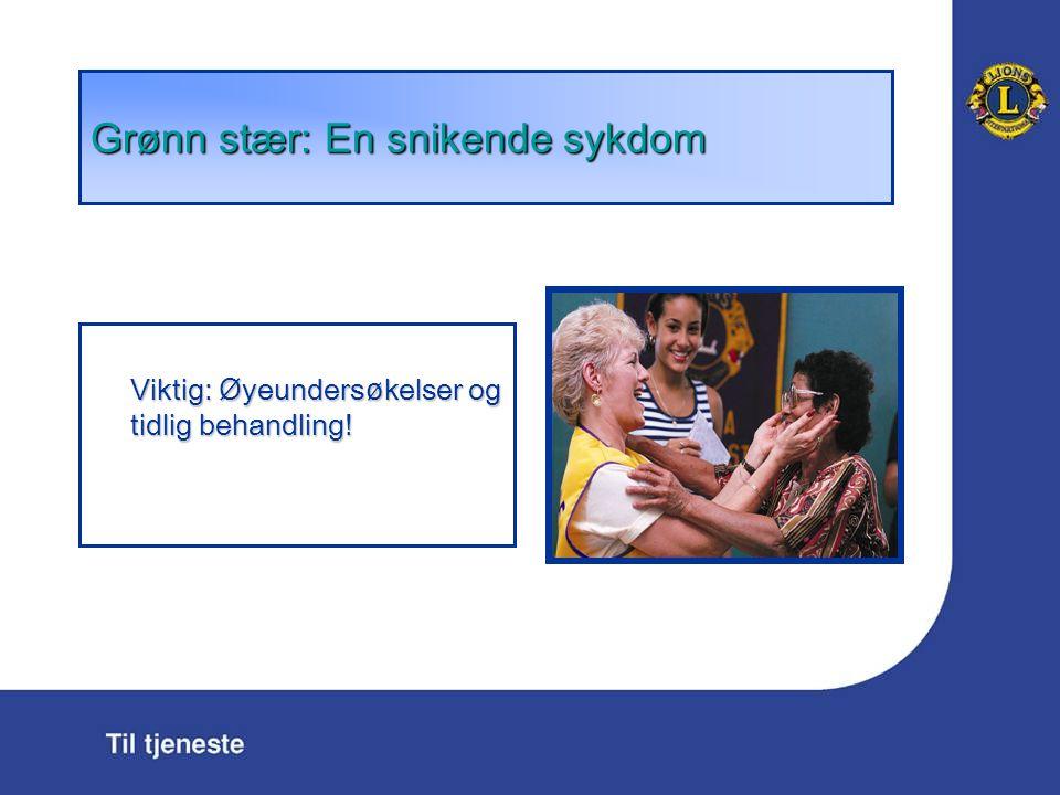 Gr ø nn st æ r: En snikende sykdom Viktig: Ø yeunders ø kelser og tidlig behandling!