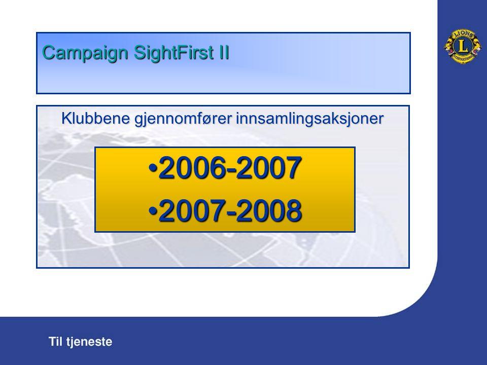 Campaign SightFirst II Klubbene gjennomf ø rer innsamlingsaksjoner 2006-20072006-2007 2007-20082007-2008