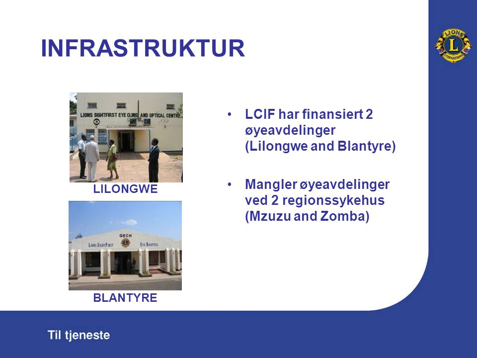 INFRASTRUKTUR LCIF har finansiert 2 øyeavdelinger (Lilongwe and Blantyre) Mangler øyeavdelinger ved 2 regionssykehus (Mzuzu and Zomba) LILONGWE BLANTYRE