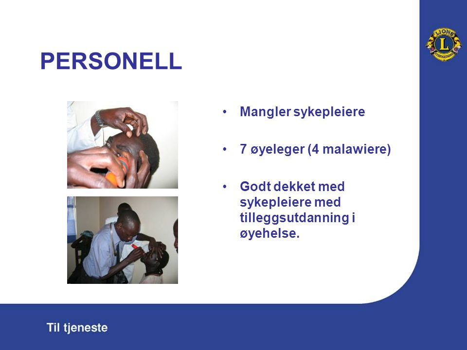 PERSONELL Mangler sykepleiere 7 øyeleger (4 malawiere) Godt dekket med sykepleiere med tilleggsutdanning i øyehelse.