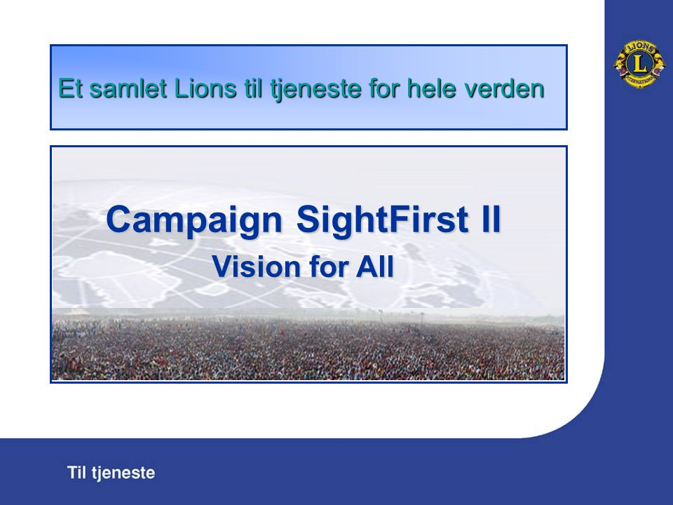 Et samlet Lions til tjeneste for hele verden Campaign SightFirst II Vision for All