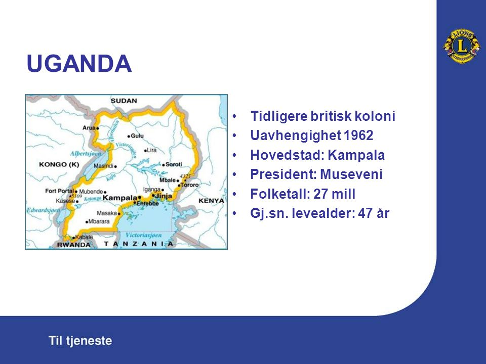 UGANDA Tidligere britisk koloni Uavhengighet 1962 Hovedstad: Kampala President: Museveni Folketall: 27 mill Gj.sn.