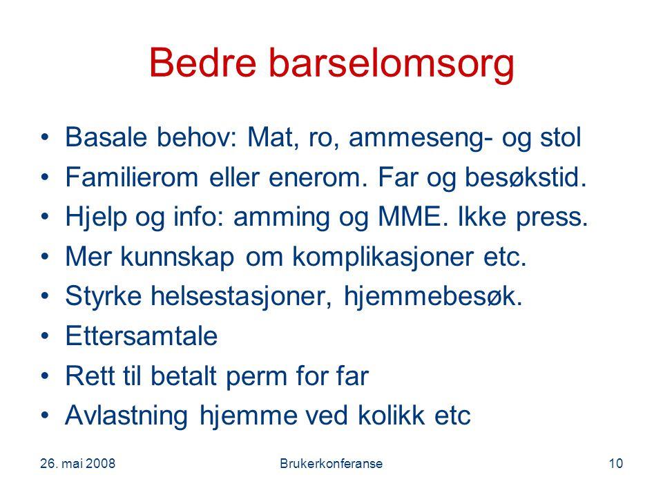 26. mai 2008Brukerkonferanse10 Bedre barselomsorg Basale behov: Mat, ro, ammeseng- og stol Familierom eller enerom. Far og besøkstid. Hjelp og info: a