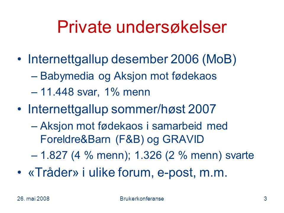 26. mai 2008Brukerkonferanse3 Private undersøkelser Internettgallup desember 2006 (MoB) –Babymedia og Aksjon mot fødekaos –11.448 svar, 1% menn Intern