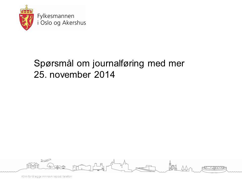 Klikk for å legge inn navn / epost / telefon Spørsmål om journalføring med mer 25. november 2014