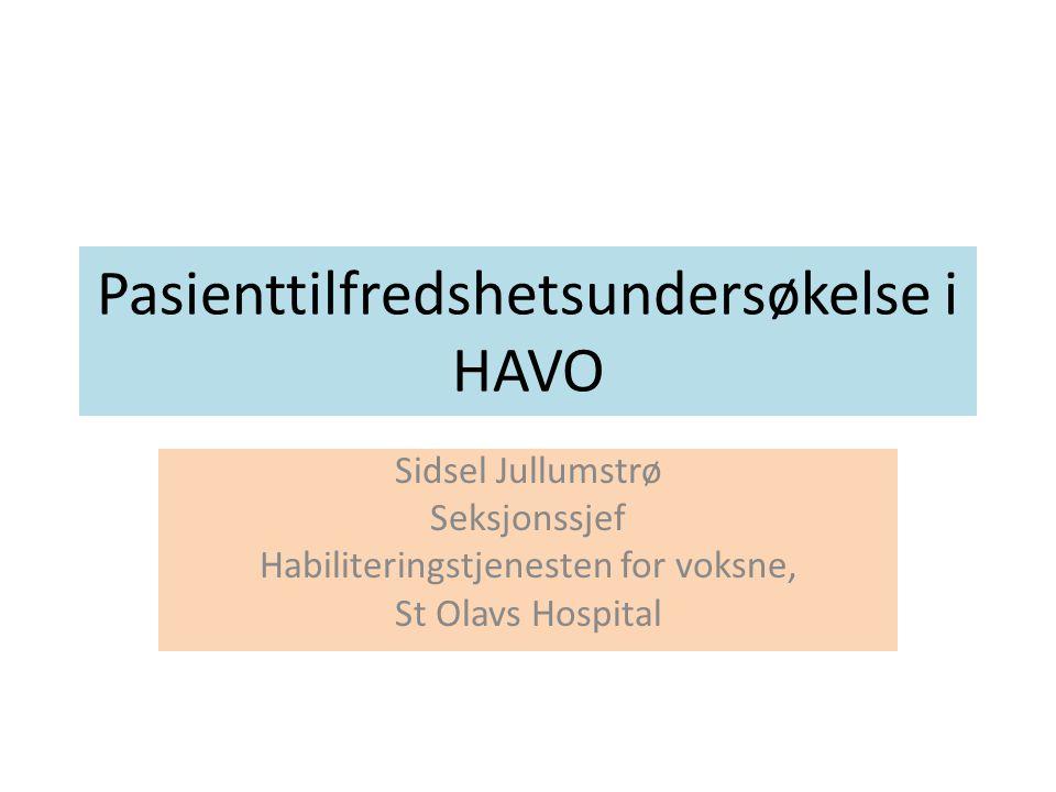 Pasienttilfredshetsundersøkelse i HAVO Sidsel Jullumstrø Seksjonssjef Habiliteringstjenesten for voksne, St Olavs Hospital