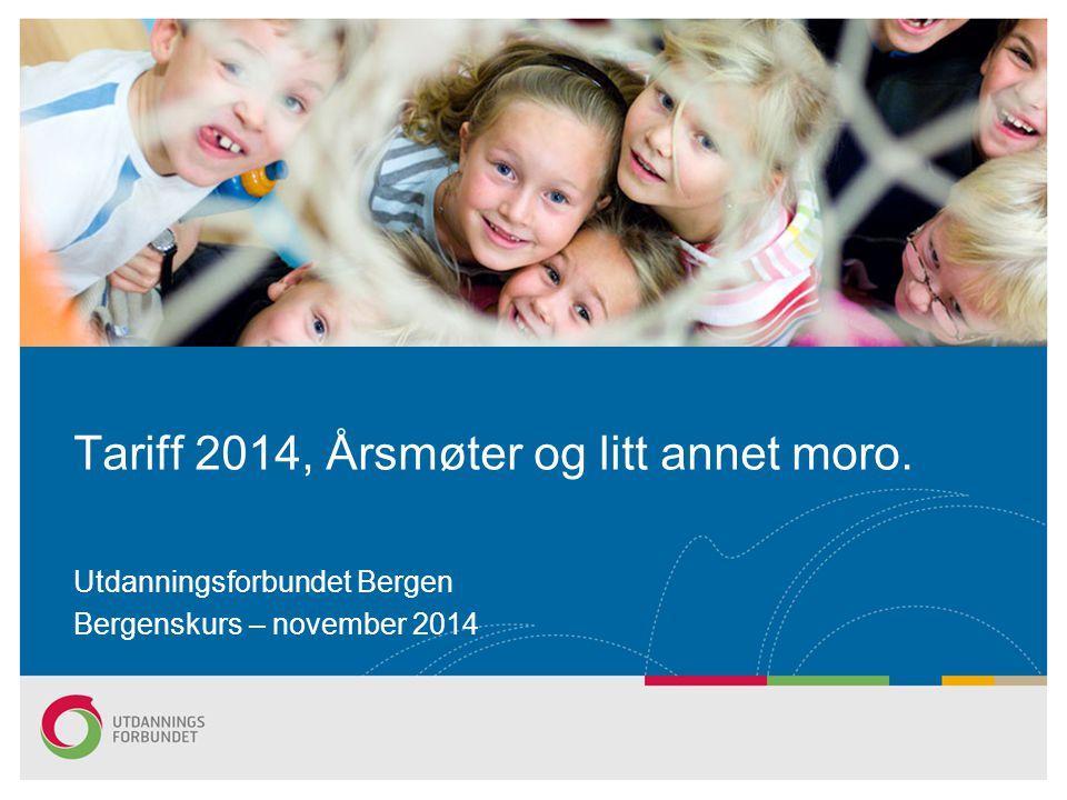 Tariff 2014, Årsmøter og litt annet moro. Utdanningsforbundet Bergen Bergenskurs – november 2014