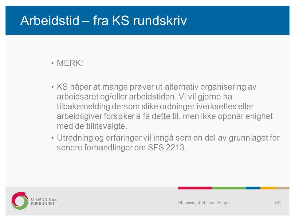 Arbeidstid – fra KS rundskriv MERK: KS håper at mange prøver ut alternativ organisering av arbeidsåret og/eller arbeidstiden. Vi vil gjerne ha tilbake