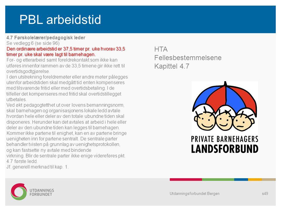 PBL arbeidstid Utdanningsforbundet Bergens49 4.7 Førskolelærer/pedagogisk leder Se vedlegg 6 (se side 96) Den ordinære arbeidstid er 37,5 timer pr. uk