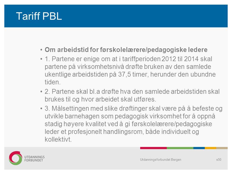 Tariff PBL Om arbeidstid for førskolelærere/pedagogiske ledere 1. Partene er enige om at i tariffperioden 2012 til 2014 skal partene på virksomhetsniv