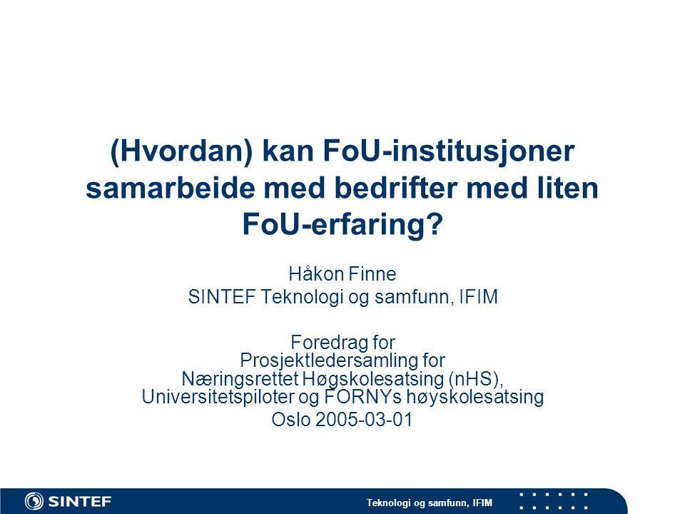 Teknologi og samfunn, IFIM Kjøreplan Innledning: Bedrifters forhold til kompetanse, utdanning, FoU og virkemiddelapparatet Gruppediskusjon: Kjenner vi igjen bildet.