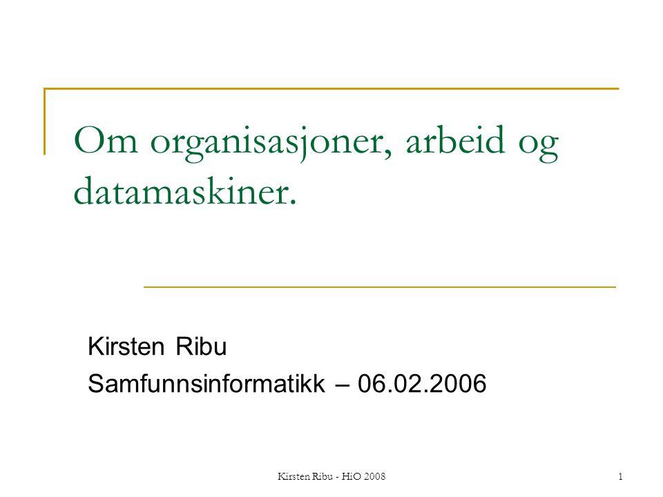 Kirsten Ribu - HiO 20081 Om organisasjoner, arbeid og datamaskiner.