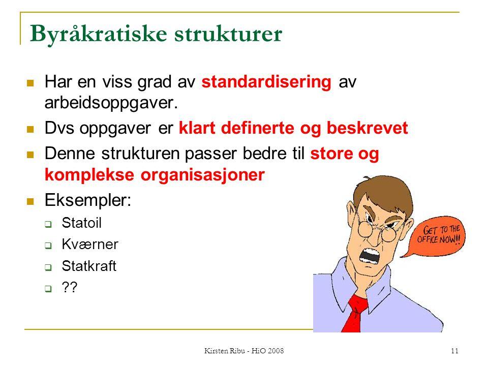 Kirsten Ribu - HiO 2008 11 Byråkratiske strukturer Har en viss grad av standardisering av arbeidsoppgaver.
