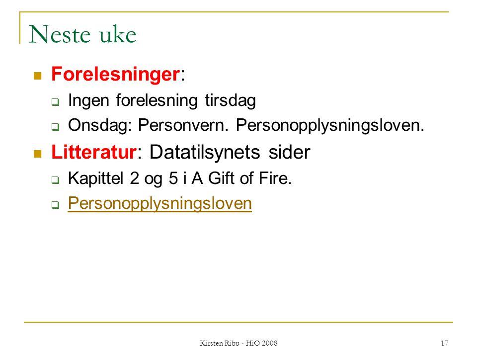 Kirsten Ribu - HiO 2008 17 Neste uke Forelesninger:  Ingen forelesning tirsdag  Onsdag: Personvern.