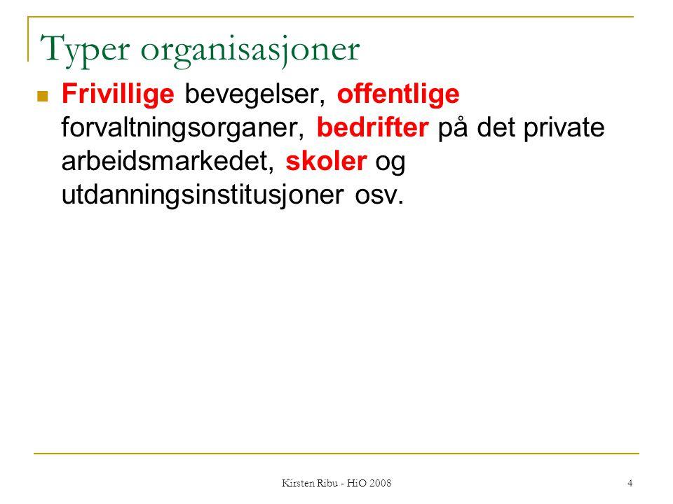 Kirsten Ribu - HiO 2008 4 Typer organisasjoner Frivillige bevegelser, offentlige forvaltningsorganer, bedrifter på det private arbeidsmarkedet, skoler og utdanningsinstitusjoner osv.