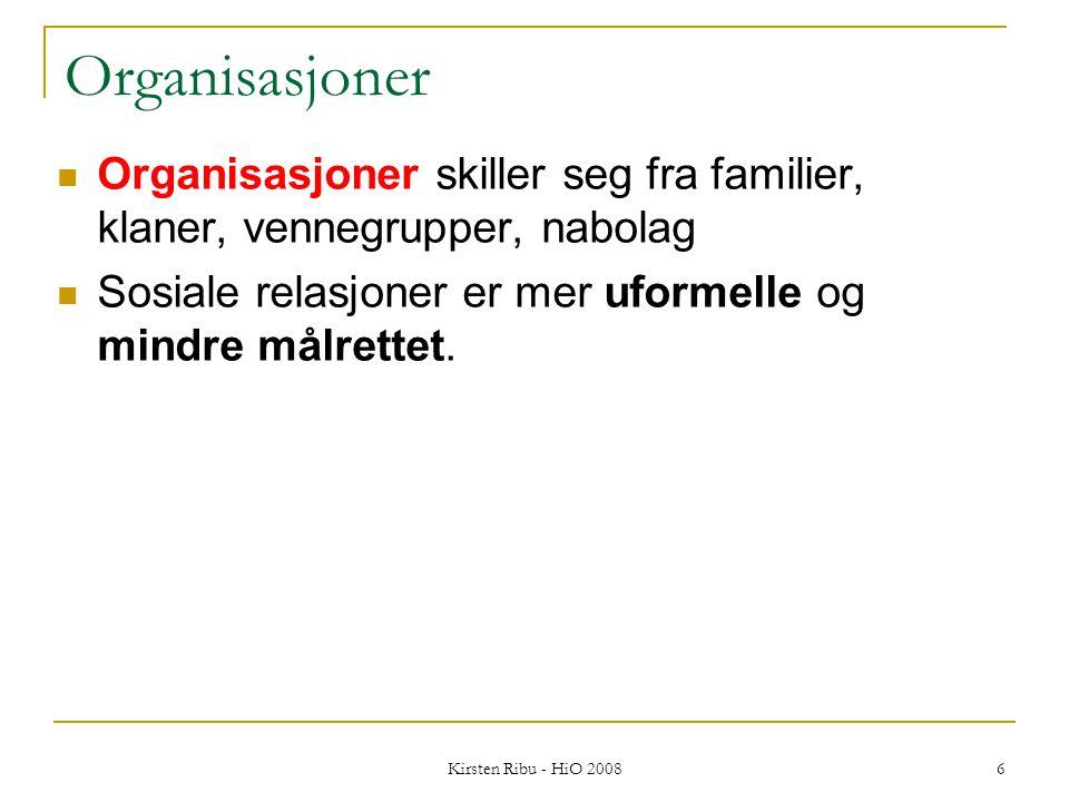 6 Organisasjoner Organisasjoner skiller seg fra familier, klaner, vennegrupper, nabolag Sosiale relasjoner er mer uformelle og mindre målrettet.