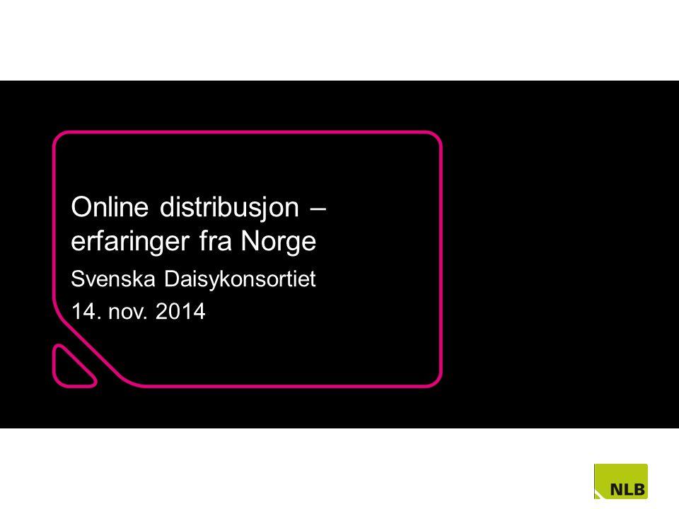 Online distribusjon – erfaringer fra Norge Svenska Daisykonsortiet 14. nov. 2014