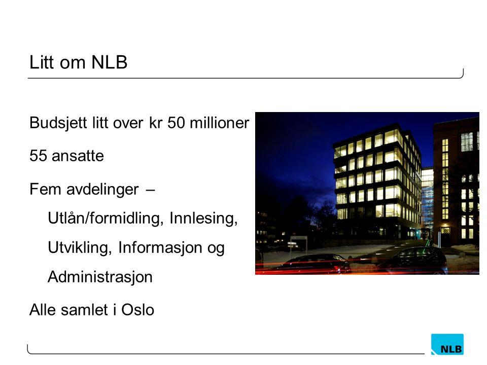 Litt om NLB Budsjett litt over kr 50 millioner 55 ansatte Fem avdelinger – Utlån/formidling, Innlesing, Utvikling, Informasjon og Administrasjon Alle samlet i Oslo