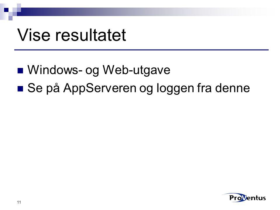 11 Vise resultatet Windows- og Web-utgave Se på AppServeren og loggen fra denne