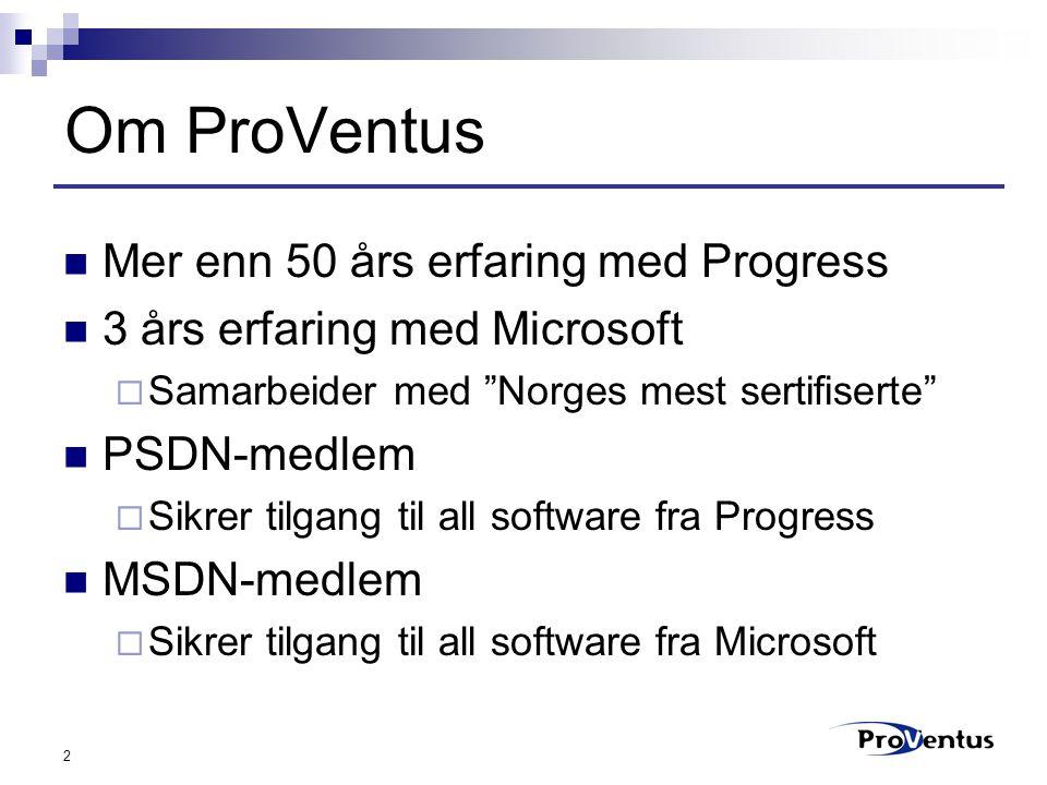 """2 Om ProVentus Mer enn 50 års erfaring med Progress 3 års erfaring med Microsoft  Samarbeider med """"Norges mest sertifiserte"""" PSDN-medlem  Sikrer til"""