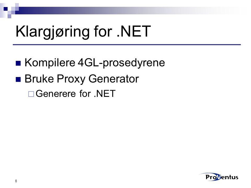 9 Opprette.NET prosjekt Legge inn referanse til filene  Progress.Messages  Progress.o4glrt Importere namespaces  Imports Progress.Open4GL.Proxy  Imports Progress.Open4GL  Imports Progress.Open4GL.Exceptions  Imports NPUGproxy