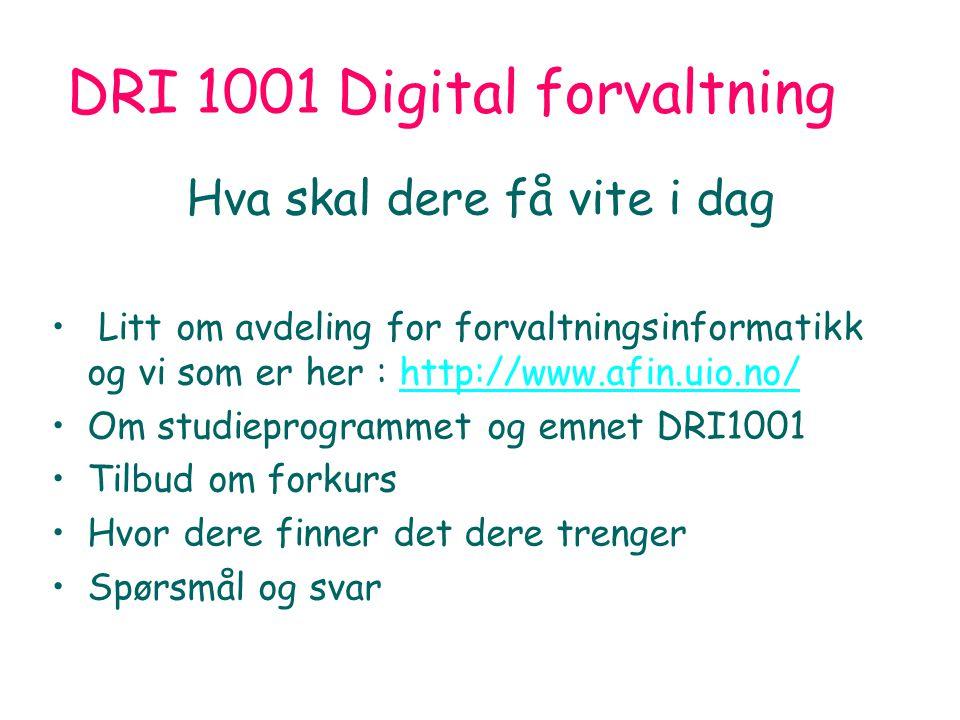 DRI 1001 Digital forvaltning Introduksjon 130809 Arild Jansen 1 DRI 1001 Digital forvaltning Hva skal dere få vite i dag Litt om avdeling for forvaltningsinformatikk og vi som er her : http://www.afin.uio.no/http://www.afin.uio.no/ Om studieprogrammet og emnet DRI1001 Tilbud om forkurs Hvor dere finner det dere trenger Spørsmål og svar