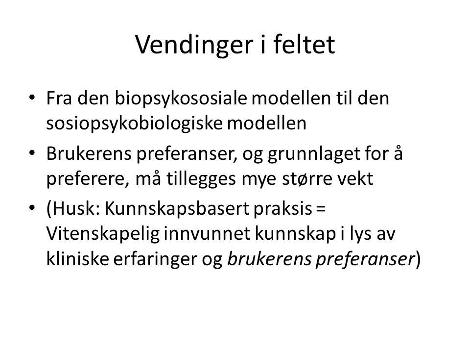 Vendinger i feltet Fra den biopsykososiale modellen til den sosiopsykobiologiske modellen Brukerens preferanser, og grunnlaget for å preferere, må til