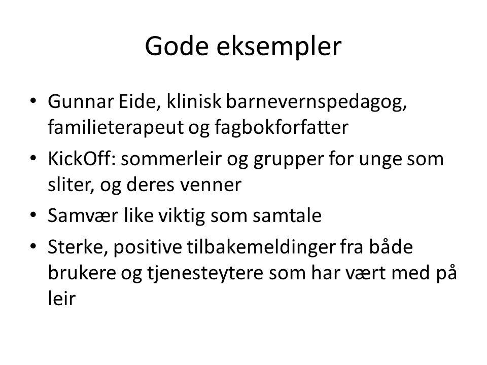 Gode eksempler Gunnar Eide, klinisk barnevernspedagog, familieterapeut og fagbokforfatter KickOff: sommerleir og grupper for unge som sliter, og deres