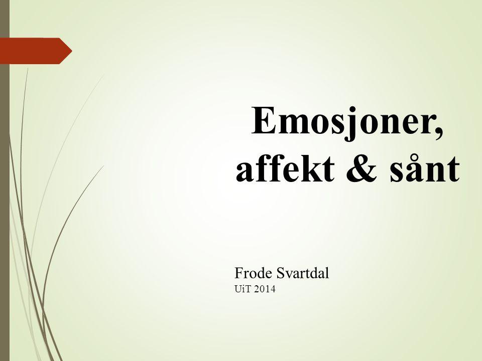 Emosjoner, affekt & sånt Frode Svartdal UiT 2014