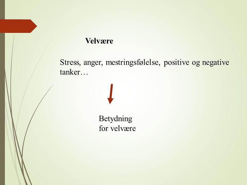 Velvære Stress, anger, mestringsfølelse, positive og negative tanker… Betydning for velvære