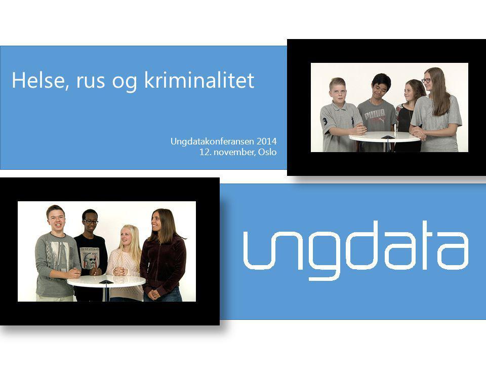 Ungdatakonferansen 2014 12. november, Oslo Helse, rus og kriminalitet