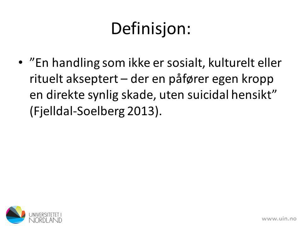 """Definisjon: """"En handling som ikke er sosialt, kulturelt eller rituelt akseptert – der en påfører egen kropp en direkte synlig skade, uten suicidal hen"""