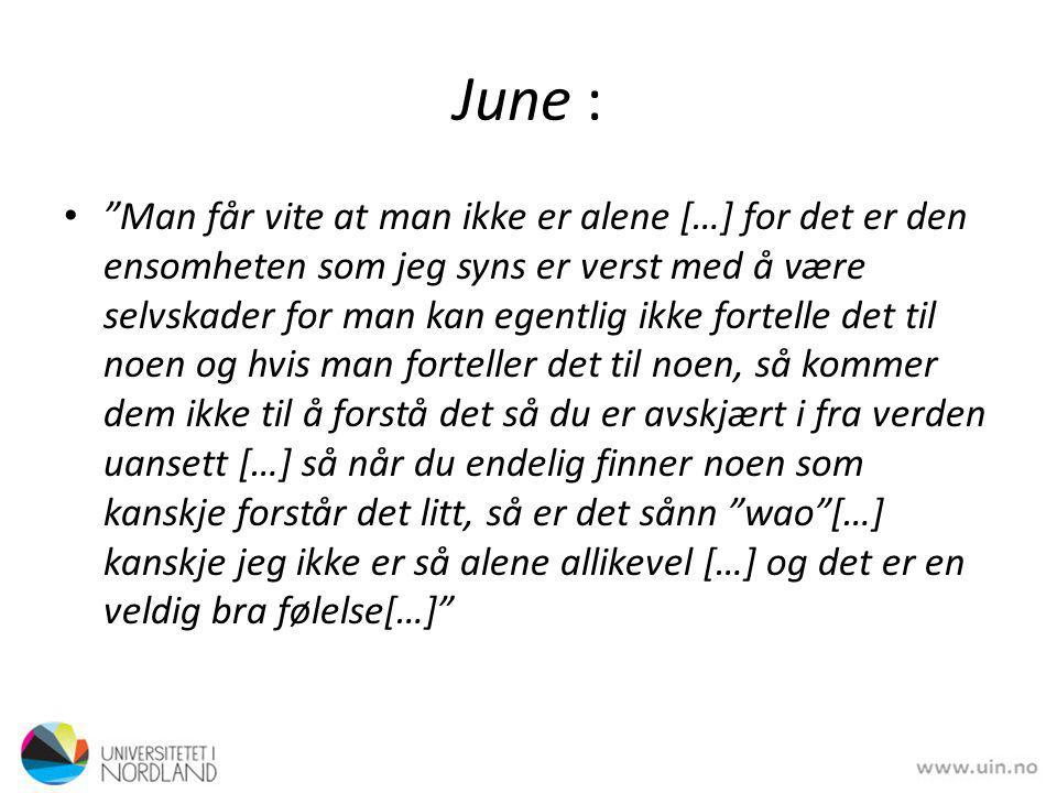 """June : """"Man får vite at man ikke er alene […] for det er den ensomheten som jeg syns er verst med å være selvskader for man kan egentlig ikke fortelle"""