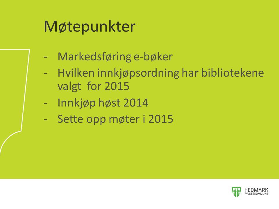 -Markedsføring e-bøker -Hvilken innkjøpsordning har bibliotekene valgt for 2015 -Innkjøp høst 2014 -Sette opp møter i 2015 Møtepunkter