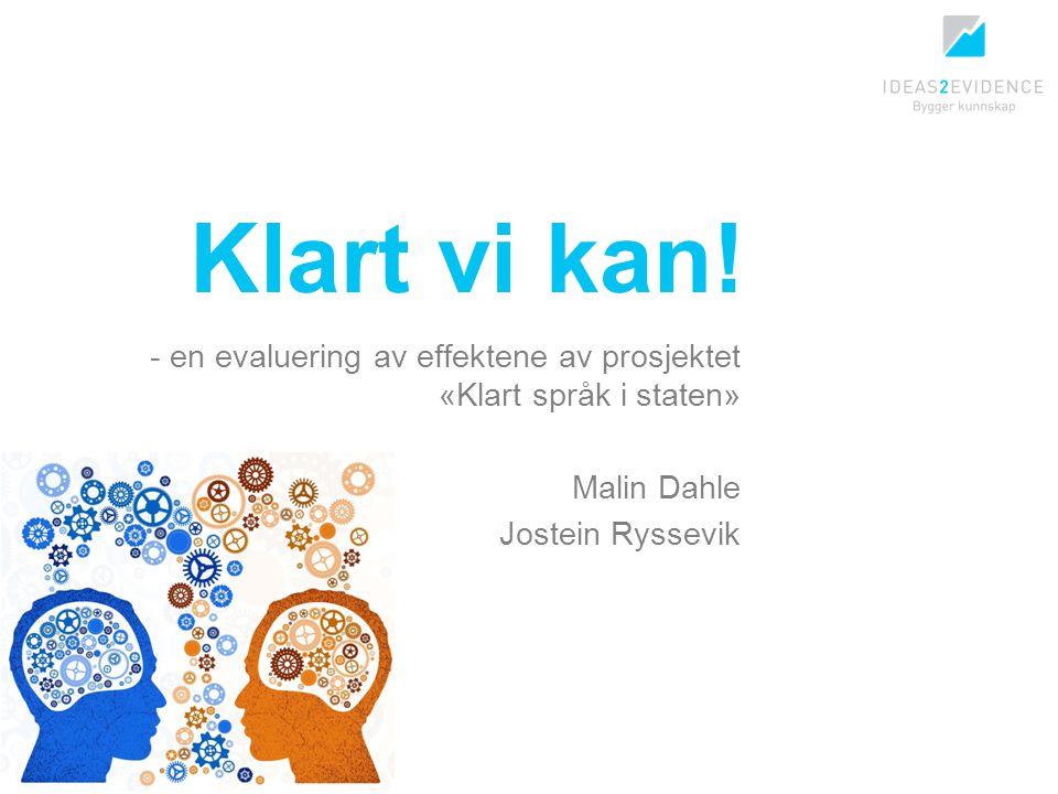 Klart vi kan! - en evaluering av effektene av prosjektet «Klart språk i staten» Malin Dahle Jostein Ryssevik