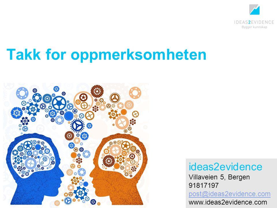 Takk for oppmerksomheten ideas2evidence Villaveien 5, Bergen 91817197 post@ideas2evidence.com www.ideas2evidence.com