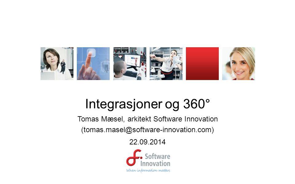 Integrasjoner og 360° Tomas Mæsel, arkitekt Software Innovation (tomas.masel@software-innovation.com) 22.09.2014
