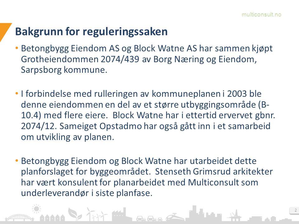 multiconsult.no 2 Bakgrunn for reguleringssaken Betongbygg Eiendom AS og Block Watne AS har sammen kjøpt Grotheiendommen 2074/439 av Borg Næring og Eiendom, Sarpsborg kommune.
