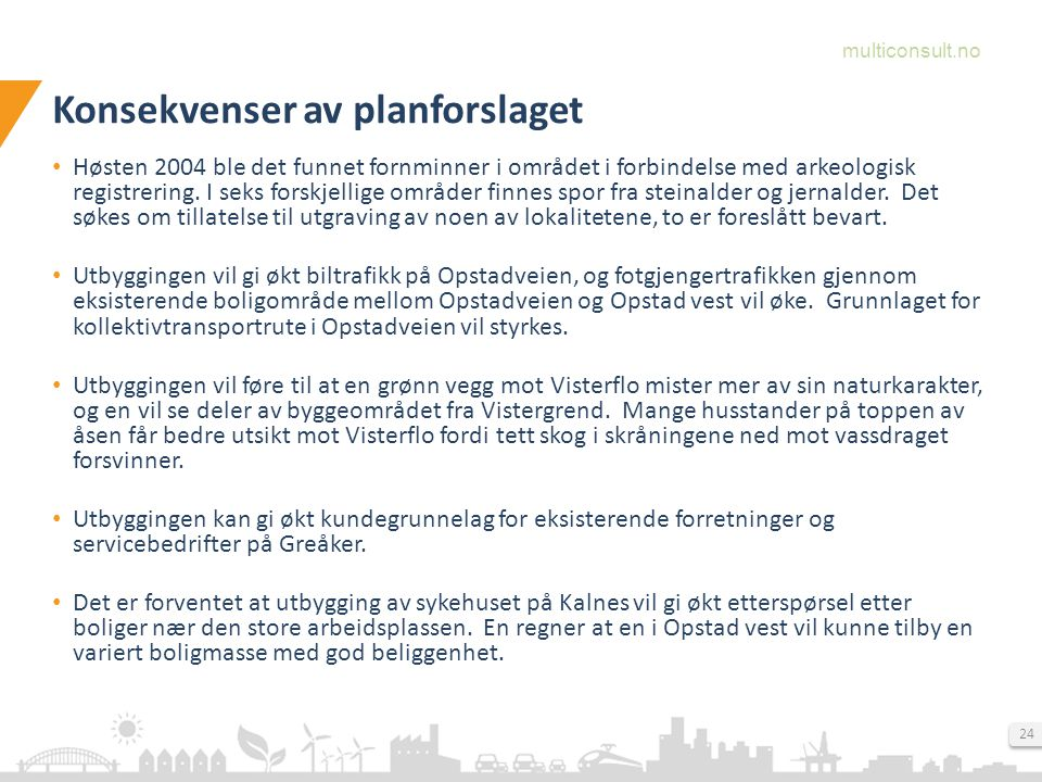 multiconsult.no 24 Konsekvenser av planforslaget Høsten 2004 ble det funnet fornminner i området i forbindelse med arkeologisk registrering.