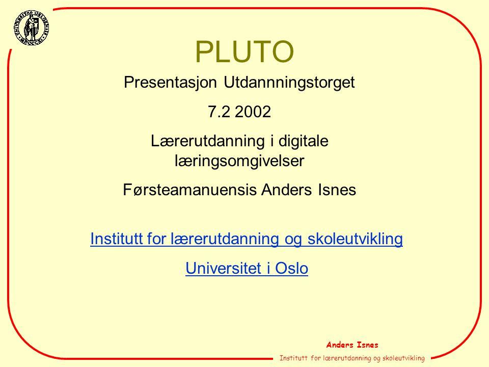 Anders Isnes Institutt for lærerutdanning og skoleutvikling PLUTO Institutt for lærerutdanning og skoleutvikling Universitet i Oslo Presentasjon Utdan