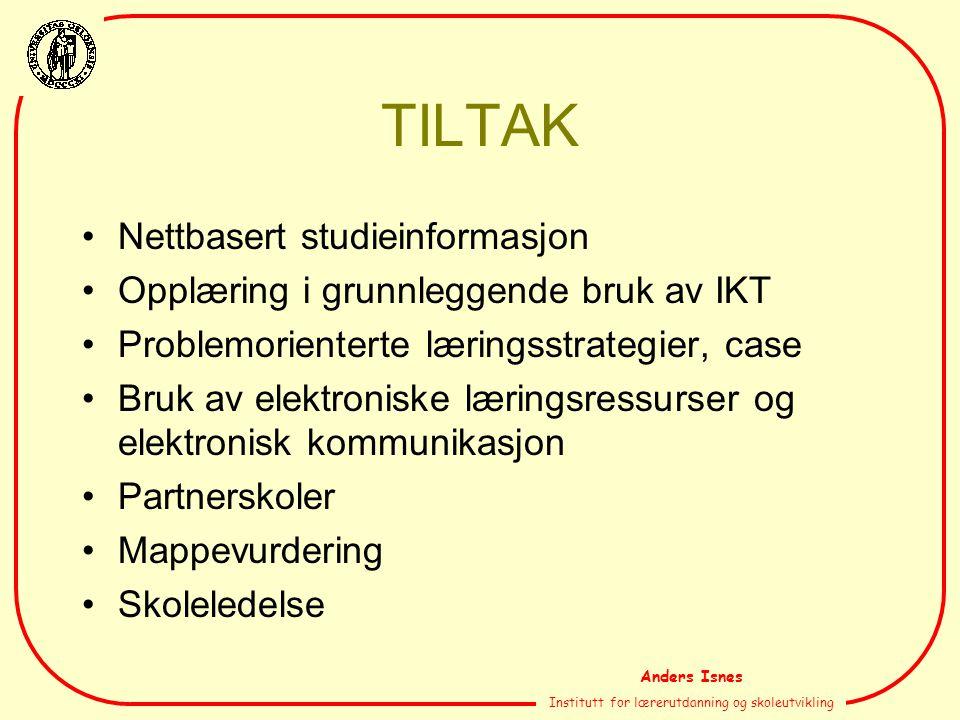 Anders Isnes Institutt for lærerutdanning og skoleutvikling TILTAK Nettbasert studieinformasjon Opplæring i grunnleggende bruk av IKT Problemorienterte læringsstrategier, case Bruk av elektroniske læringsressurser og elektronisk kommunikasjon Partnerskoler Mappevurdering Skoleledelse