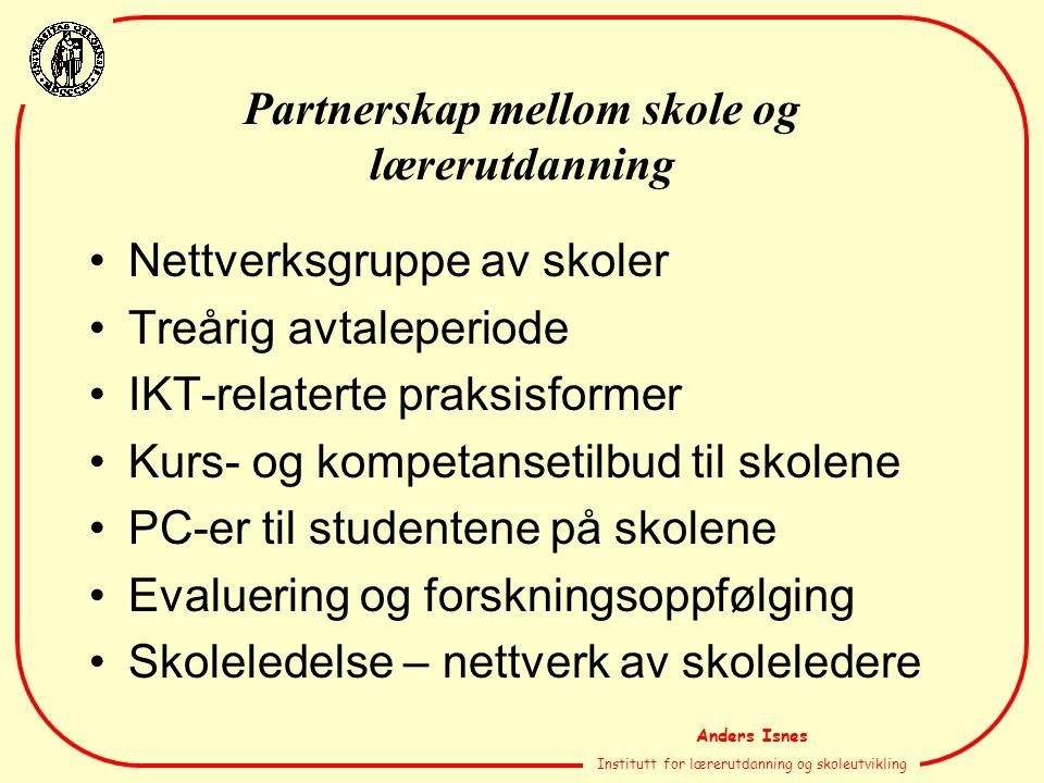 Anders Isnes Institutt for lærerutdanning og skoleutvikling Partnerskap mellom skole og lærerutdanning Nettverksgruppe av skoler Treårig avtaleperiode