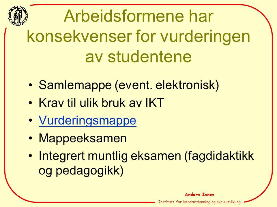 Anders Isnes Institutt for lærerutdanning og skoleutvikling Arbeidsformene har konsekvenser for vurderingen av studentene Samlemappe (event. elektroni
