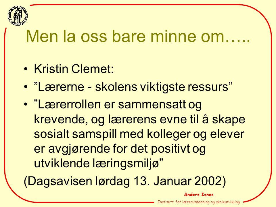 Anders Isnes Institutt for lærerutdanning og skoleutvikling Men la oss bare minne om…..