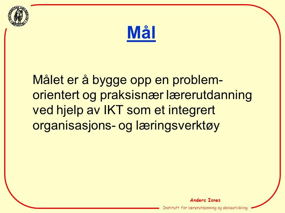 Anders Isnes Institutt for lærerutdanning og skoleutvikling Mål Målet er å bygge opp en problem- orientert og praksisnær lærerutdanning ved hjelp av I