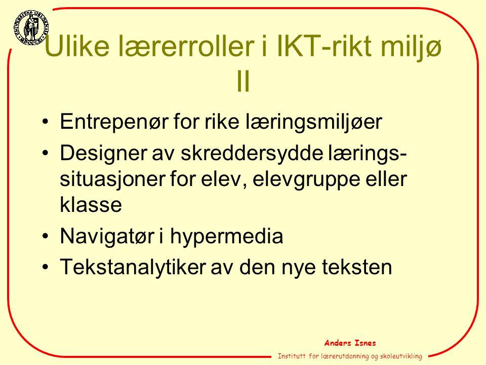 Anders Isnes Institutt for lærerutdanning og skoleutvikling Ulike lærerroller i IKT-rikt miljø II Entrepenør for rike læringsmiljøer Designer av skred