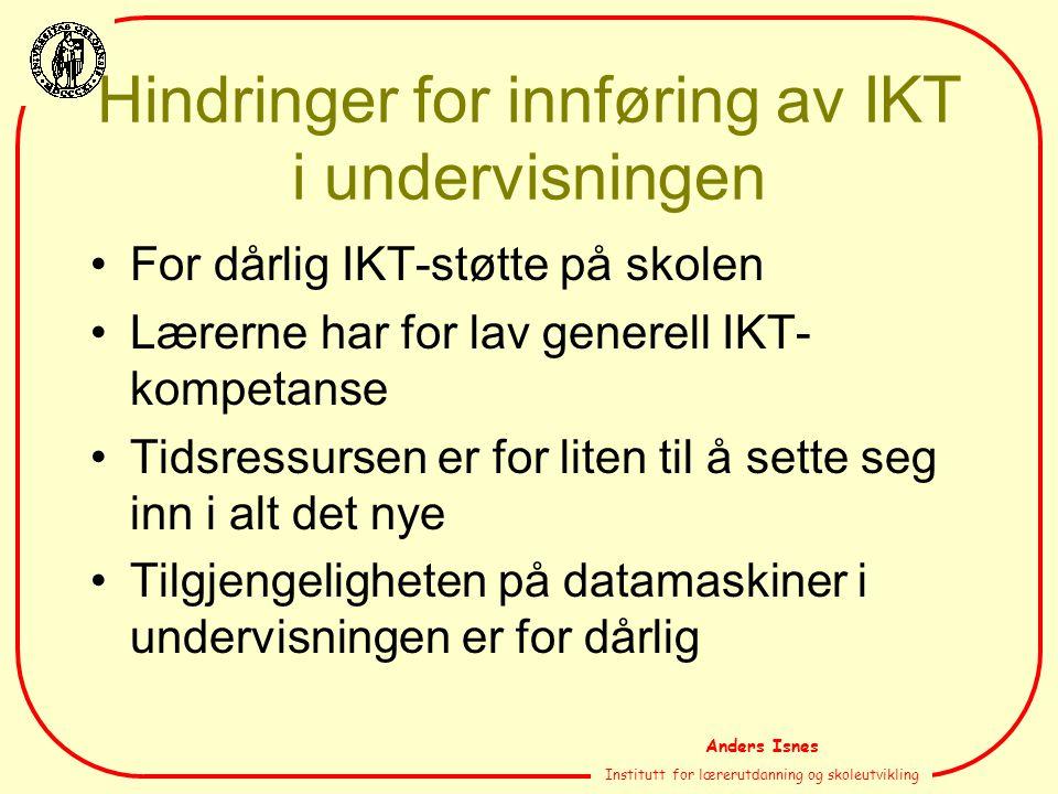 Anders Isnes Institutt for lærerutdanning og skoleutvikling Hindringer for innføring av IKT i undervisningen For dårlig IKT-støtte på skolen Lærerne h
