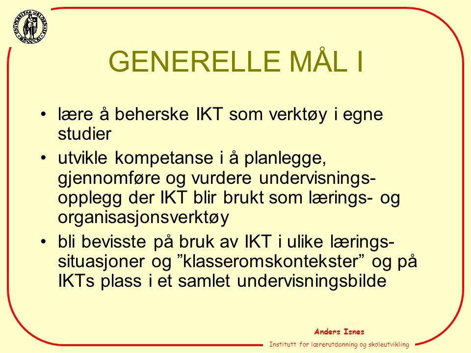 Anders Isnes Institutt for lærerutdanning og skoleutvikling GENERELLE MÅL I lære å beherske IKT som verktøy i egne studier utvikle kompetanse i å plan