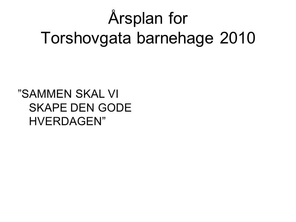 Årsplan for Torshovgata barnehage 2010 SAMMEN SKAL VI SKAPE DEN GODE HVERDAGEN