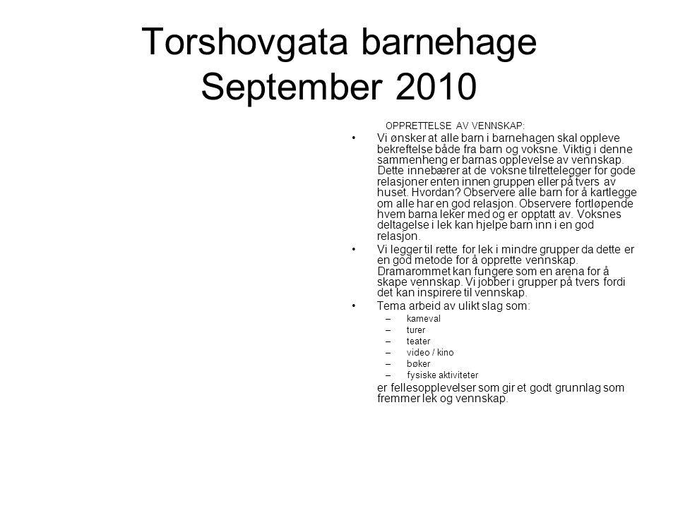 Torshovgata barnehage September 2010 OPPRETTELSE AV VENNSKAP: Vi ønsker at alle barn i barnehagen skal oppleve bekreftelse både fra barn og voksne.
